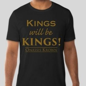 Kings Will Be Kings T-Shirt • Onassis Krown Shirt • A Return to Royalty T-Shirt • Urban Clothing Fashion • Hip-Hop Tees • Kings & Queens Inc