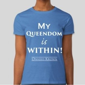 My Queendom Is Within T-Shirt • Onassis Krown Shirt • May Wisdom Reign Forever T-Shirt • Urban Clothing Fashion Tees • Kings & Queens Inc