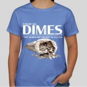 DIME Hip-Hop T-Shirt • Dimes A Dozen • Perfect 10 Model • Underground Hip-Hop Music T-Shirt • Callin' All Dimes by ALIAS of Wordz Finest