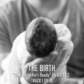 "The Birth | Intro to ""The World Ain't Ready"" by A.L.I.A.S."