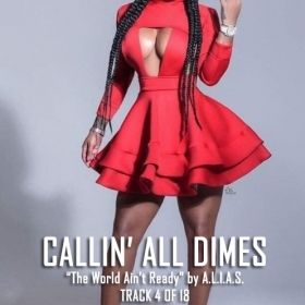 "Callin' All Dimes | Track 4 of 18 ""The World Ain't Ready!"" by A.L.I.A.S."