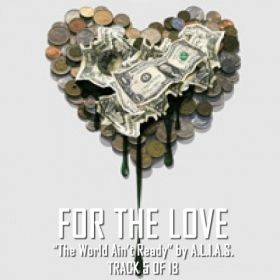 "For The Love | Track 5 of 18 ""The World Ain't Ready!"" by A.L.I.A.S."