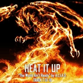 "Heat It Up | Track 7 of 18 ""The World Ain't Ready!"" by A.L.I.A.S."