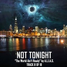 "Not Tonight | Track 8 of 18 ""The World Ain't Ready"" by A.L.I.A.S."