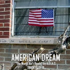 "American Dream | Track 10 of 18 ""The World Ain't Ready!"" by A.L.I.A.S."