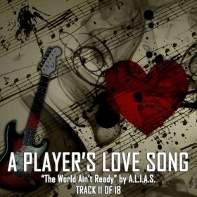 "A Player's Love Song | Track 11 of 18 ""The World Ain't Ready!"" by A.L.I.A.S."