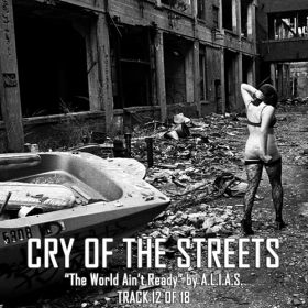 "Cry of the Streets | Track 12 of 18 ""The World Ain't Ready!"" by A.L.I.A.S."