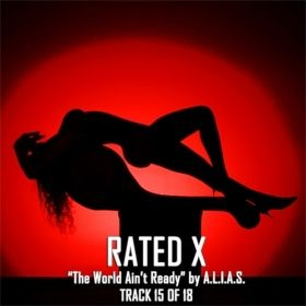 "Rated X | Track 15 of 18 ""The World Ain't Ready!"" by A.L.I.A.S."