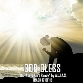 "God Bless | Track 17 of 18 ""The World Ain't Ready!"" by A.L.I.A.S."