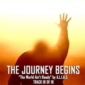 "The Journey Begins | Outro to ""The World Ain't Ready!"" by A.L.I.A.S."